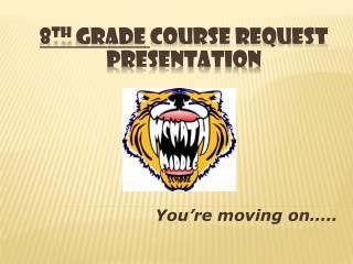 8 th  Grade  course request presentation