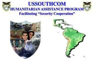 "USSOUTHCOM HUMANITARIAN ASSISTANCE PROGRAM Facilitating ""Security Cooperation"""