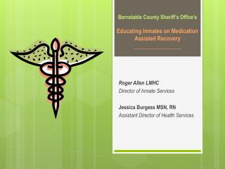 Roger Allen LMHC Director of Inmate Services Jessica Burgess MSN, RN