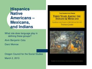 Hispanics Native Americans – Mexicans, and Indians
