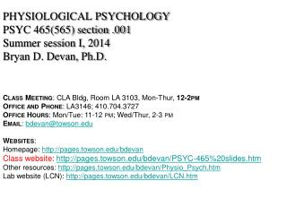 PHYSIOLOGICAL PSYCHOLOGY PSYC 465(565) section .001 Summer session I, 2014 Bryan D. Devan, Ph.D.