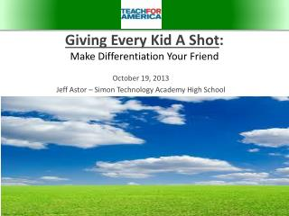 Giving Every  Kid A  Shot : Make Differentiation Your Friend