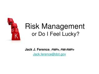 Risk Management  or Do I Feel Lucky?