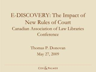 E-DISCOVERY: The Impact of New Rules of Court Canadian Association of Law Libraries Conference