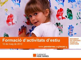 Formació d'activitats d'estiu  16 de  maig de 2012