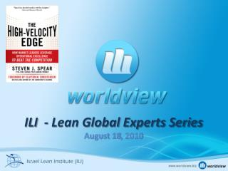 ILI  - Lean Global Experts Series August 18, 2010