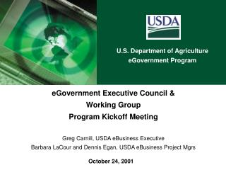 EGovernment Executive Council  Working Group  Program Kickoff Meeting  Greg Carnill, USDA eBusiness Executive Barbara La