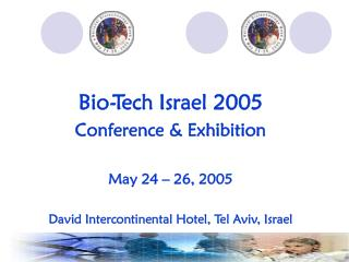 Bio-Tech Israel 2005 Conference & Exhibition May 24 � 26, 2005
