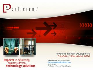 Advanced InfoPath Development InfoPath / SharePoint 2010 Prepared By:  Suzanne George