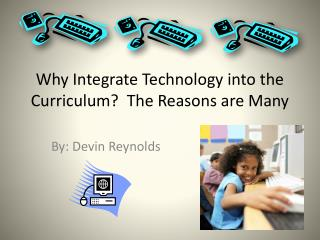Why Integrate Technology into the Curriculum?  The Reasons are Many