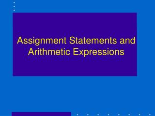 Assignment Statements and Arithmetic Expressions