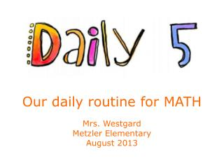 Our daily routine for MATH Mrs. Westgard Metzler Elementary August 2013