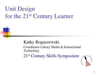 Unit Design  for the 21 st  Century Learner