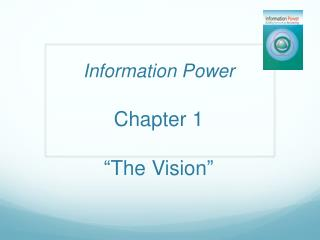 "Information Power Chapter 1  ""The Vision"""