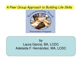 by Laura Garcia, BA, LCDC Adelaida F. Hernández, MA, LCDC
