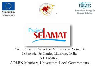 Asian Disaster Reduction & Response Network  Indonesia, Sri Lanka, Maldives, India $ 1.1 Million