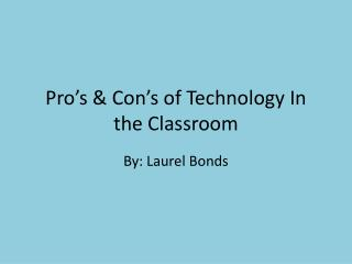 Pro's & Con's of Technology In the Classroom
