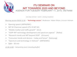 ITU SEMINAR ON  IMT TOWARDS 2020 AND BEYOND AGENDA FOR TUESDAY FEBRUARY 11, 2014, VIETNAM