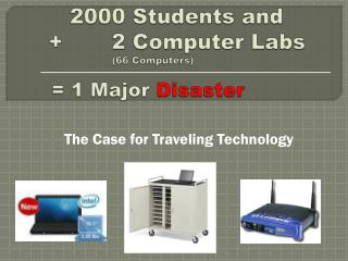 2000 Students and   +       2 Computer Labs  		(66 Computers) = 1 Major  Disaster