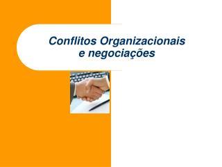 Conflitos Organizacionais e negocia��es