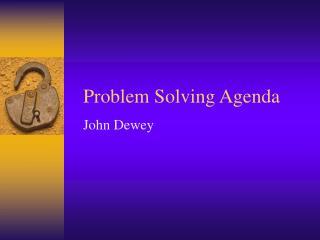 Problem Solving Agenda John Dewey