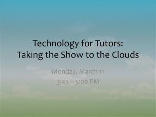 Technology for Tutors: Taking the Show to the Clouds