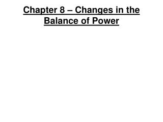 Chapter 8 – Changes in the Balance of Power