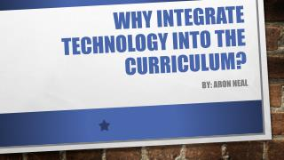 Why Integrate technology into the curriculum?