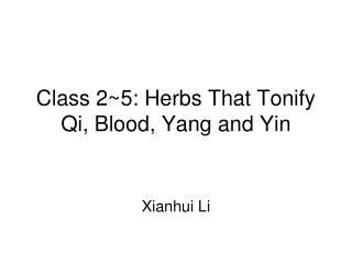 Class 2~5:  Herbs That Tonify Qi, Blood, Yang and Yin