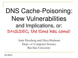 DNS Cache-Poisoning: New Vulnerabilities  and Implications, or: DNSSEC, the time has come!