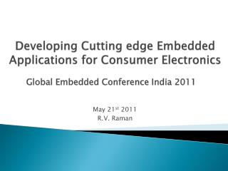 Developing Cutting edge Embedded Applications for Consumer Electronics