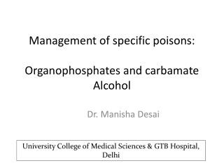 Management of specific poisons: Organophosphates and  carbamate Alcohol