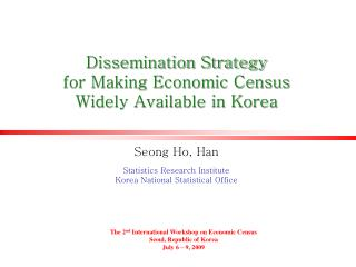 Dissemination Strategy  for Making Economic Census  Widely Available in Korea