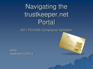 Navigating the trustkeeper Portal 2011 PCI:DSS Compliance Validation