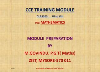 CCE TRAINING MODULE  CLASSES:     VI to  VIII SUB:  MATHEMATICS MODULE  PREPARATION  BY