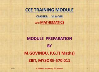 CCE TRAINING MODULE  CLASSES:     VI to  VIII SUB:  MATHEMATICS MODULE  PREPARATION  BY