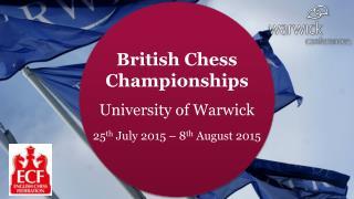 British Chess  Championships University  of  Warwick 25 th  July 2015 – 8 th  August 2015