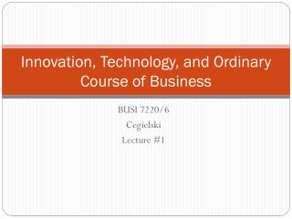Innovation, Technology, and Ordinary Course of Business