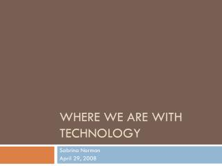 Where  we are  with  technology
