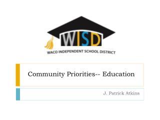 Community Priorities-- Education