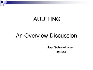 AUDITING An Overview Discussion Joel Schwartzman      			    Retired