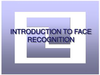INTRODUCTION TO FACE RECOGNITION