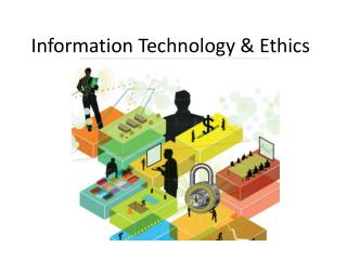 Information Technology & Ethics
