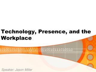 Technology, Presence, and the Workplace