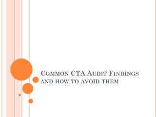 Common CTA  Audit  Findings and how to avoid them