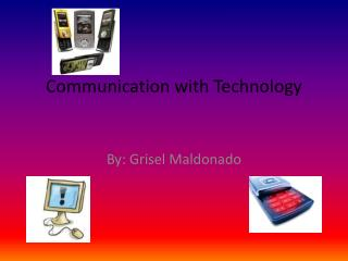 Communication with Technology