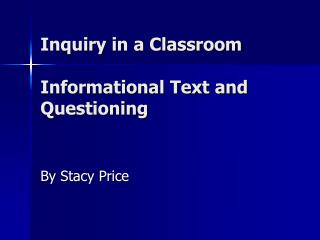 Inquiry in a Classroom  Informational Text and Questioning