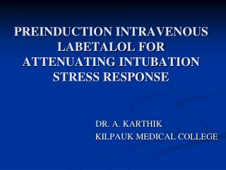 PREINDUCTION INTRAVENOUS LABETALOL FOR ATTENUATING INTUBATION STRESS RESPONSE