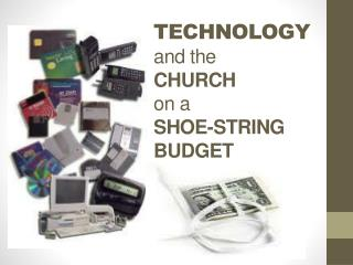 TECHNOLOGY and the CHURCH on a  SHOE-STRING BUDGET