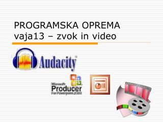 PROGRAMSKA OPREMA vaja13 – zvok in video